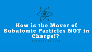 How is the Mover of Subatomic Particles NOT in charge?!